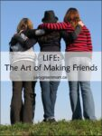Life - the art of making friends