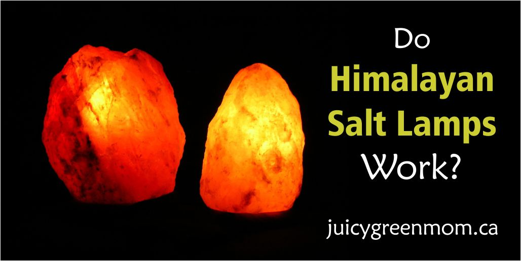 Do Himalayan Salt Lamps Work Juicy Green Mom