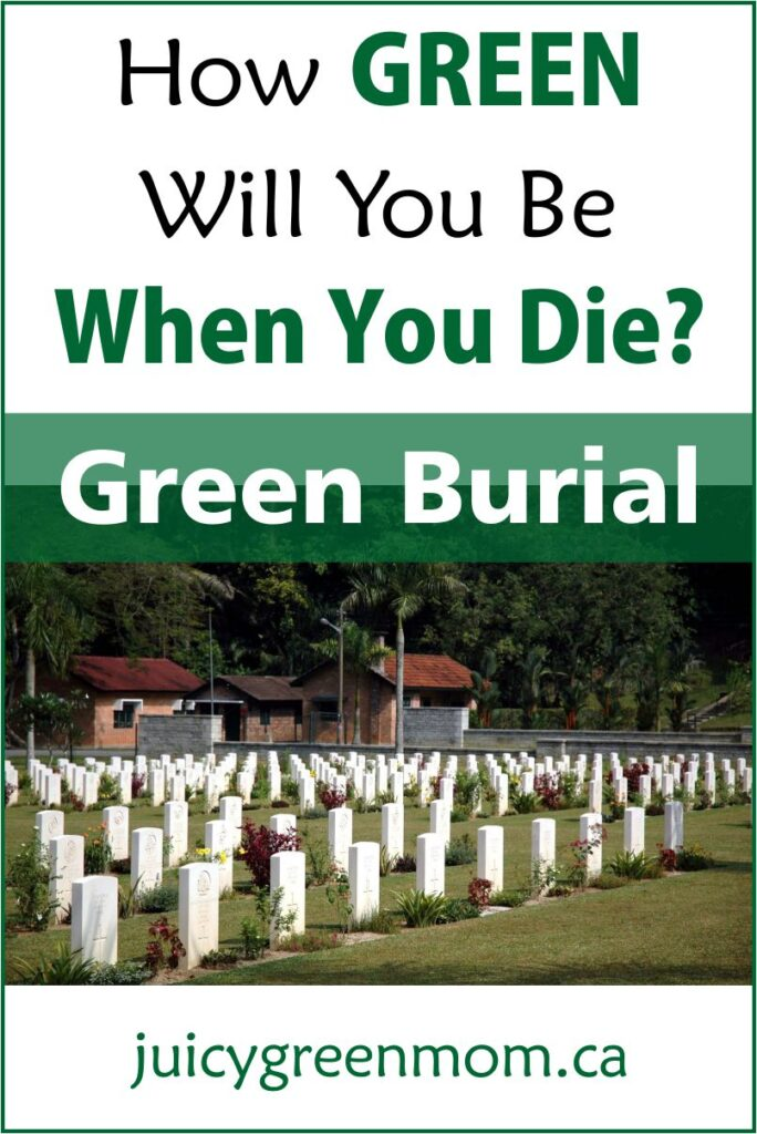 how green will you be when you die green burial juicygreenmom