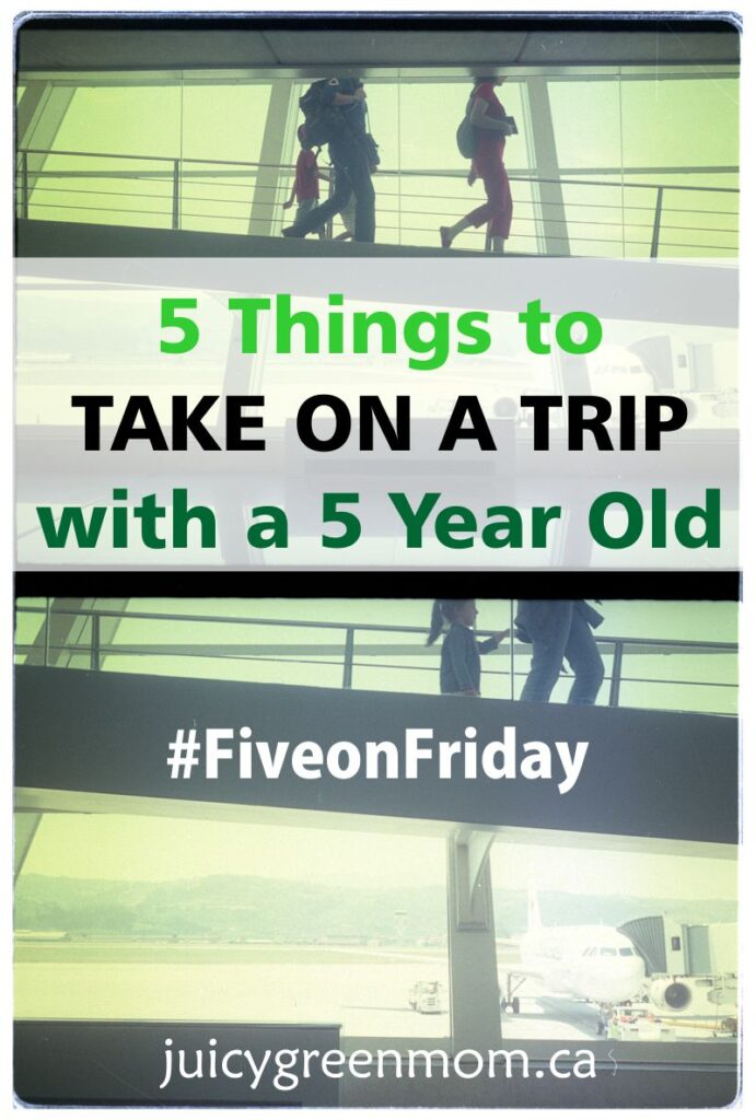 5 Things to Take on a Trip with a 5 Year Old #FiveonFriday
