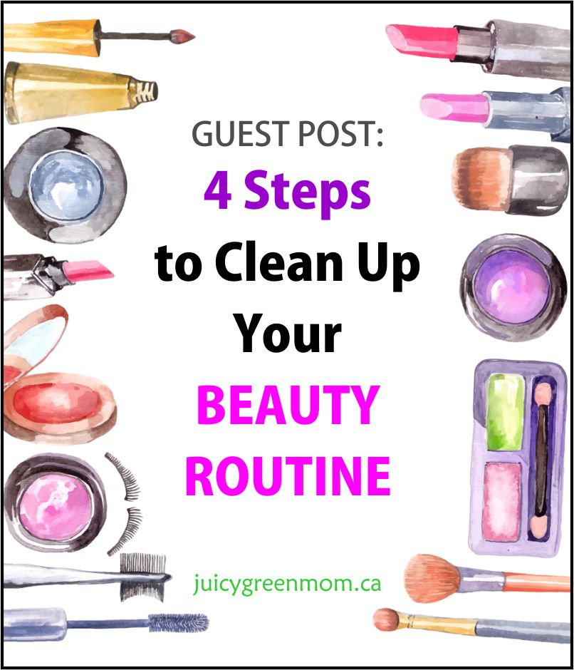 clean up beauty routine guest post juicygreenmom
