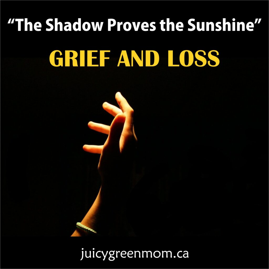 LIFE: The Shadow Proves the Sunshine – Grief and Loss
