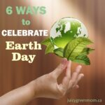 6 ways to celebrate earth day 2018 juicygreenmom